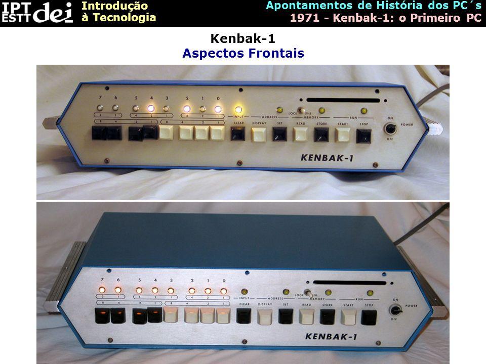 Introdução à Tecnologia Apontamentos de História dos PC´s 1971 - Kenbak-1: o Primeiro PC Kenbak-1 Aspectos Frontais