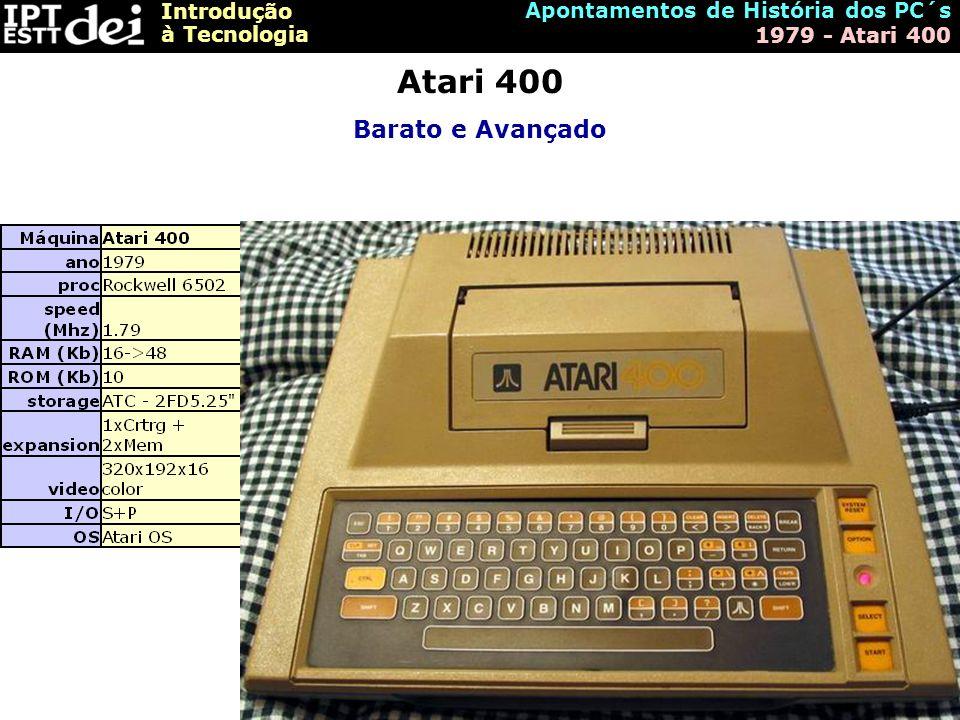 Introdução à Tecnologia Apontamentos de História dos PC´s 1979 - Atari 400 Atari 400 Barato e Avançado