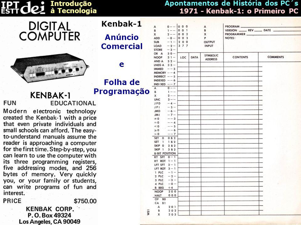 Introdução à Tecnologia Apontamentos de História dos PC´s 1971 - Kenbak-1: o Primeiro PC Kenbak-1 Anúncio Comercial e Folha de Programação