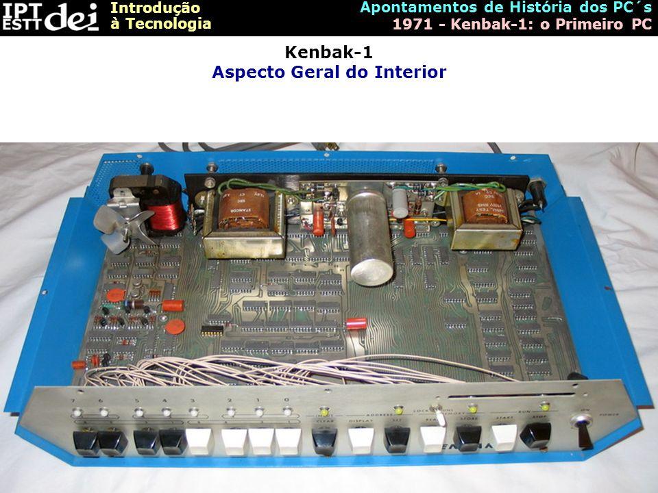 Introdução à Tecnologia Apontamentos de História dos PC´s 1971 - Kenbak-1: o Primeiro PC Kenbak-1 Aspecto Geral do Interior