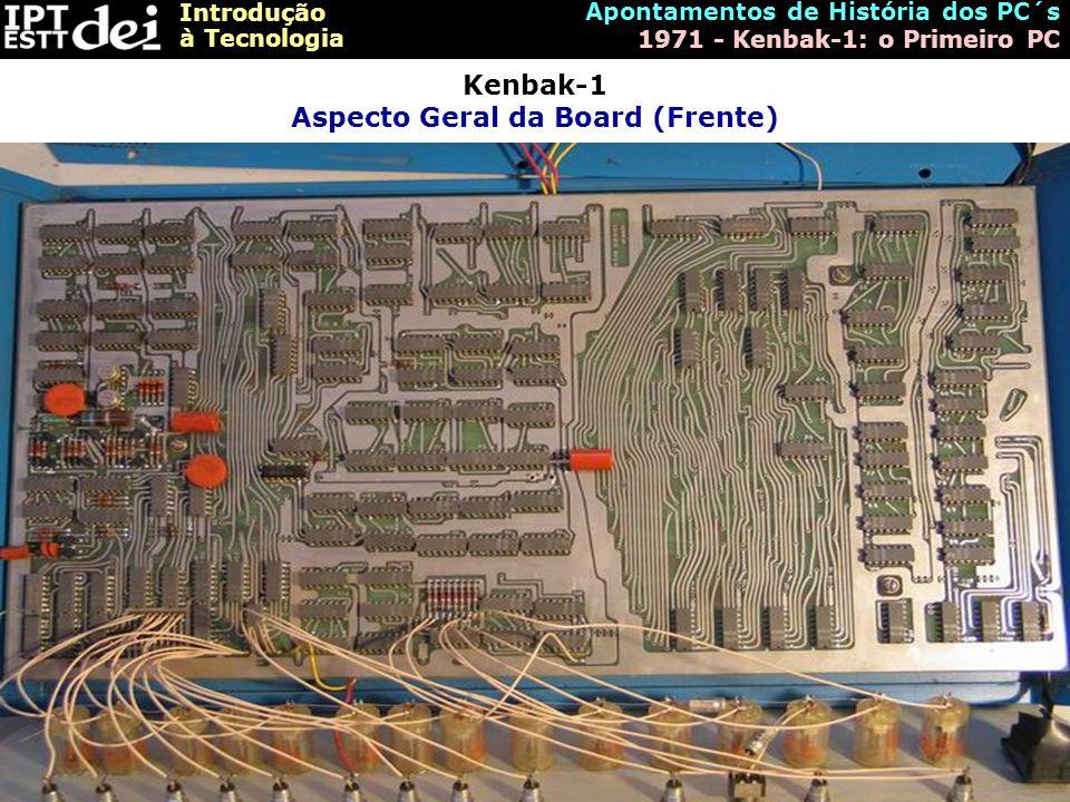 Introdução à Tecnologia Apontamentos de História dos PC´s 1971 - Kenbak-1: o Primeiro PC Kenbak-1 Aspecto Geral da Board (Frente)