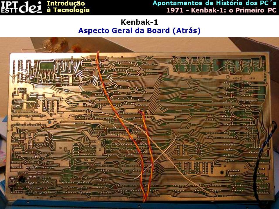 Introdução à Tecnologia Apontamentos de História dos PC´s 1971 - Kenbak-1: o Primeiro PC Kenbak-1 Aspecto Geral da Board (Atrás)