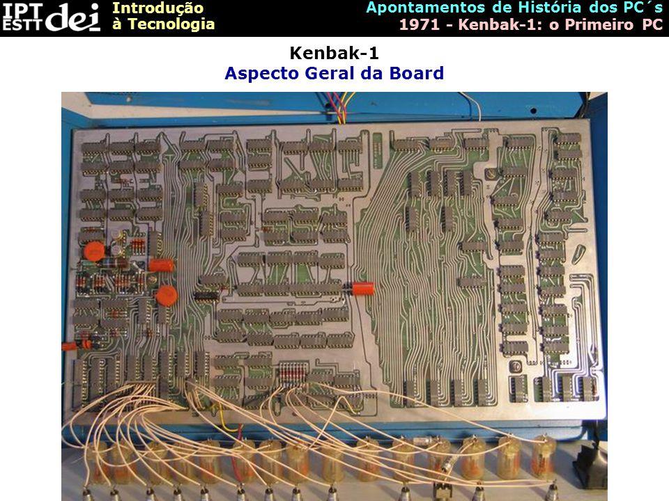 Introdução à Tecnologia Apontamentos de História dos PC´s 1971 - Kenbak-1: o Primeiro PC Kenbak-1 Aspecto Geral da Board