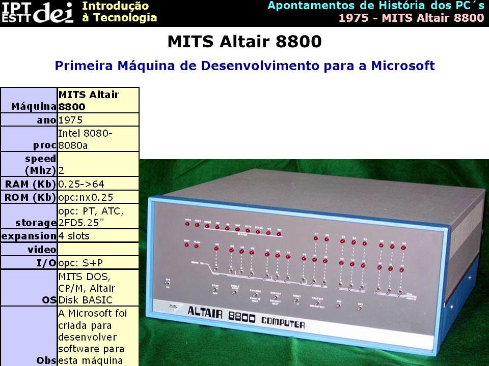 Introdução à Tecnologia Apontamentos de História dos PC´s 1975 - MITS Altair 8800 MITS Altair 8800 Primeira Máquina de Desenvolvimento para a Microsof