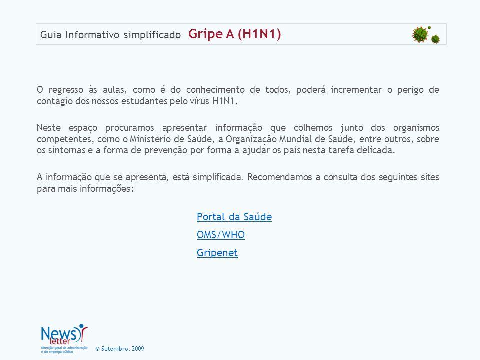 © Setembro, 2009 Guia Informativo simplificado Gripe A (H1N1) O regresso às aulas, como é do conhecimento de todos, poderá incrementar o perigo de con