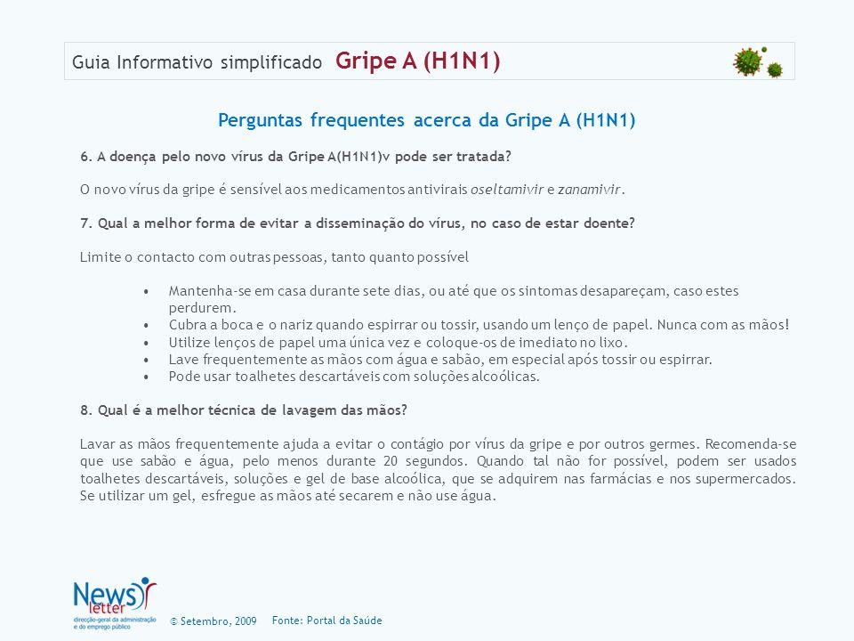 © Setembro, 2009 Guia Informativo simplificado Gripe A (H1N1) 6. A doença pelo novo vírus da Gripe A(H1N1)v pode ser tratada? O novo vírus da gripe é