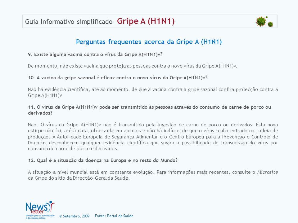 © Setembro, 2009 Guia Informativo simplificado Gripe A (H1N1) 9. Existe alguma vacina contra o vírus da Gripe A(H1N1)v? De momento, não existe vacina