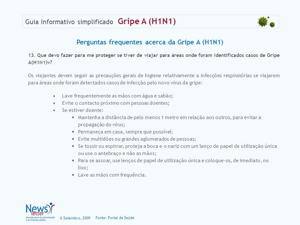 © Setembro, 2009 Guia Informativo simplificado Gripe A (H1N1) 13. Que devo fazer para me proteger se tiver de viajar para áreas onde foram identificad