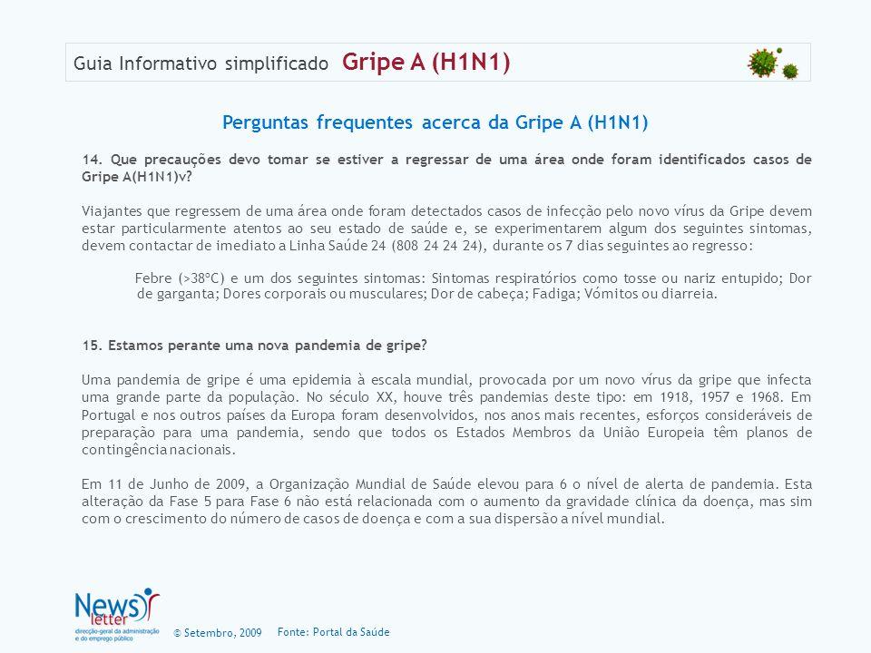 © Setembro, 2009 Guia Informativo simplificado Gripe A (H1N1) 14. Que precauções devo tomar se estiver a regressar de uma área onde foram identificado