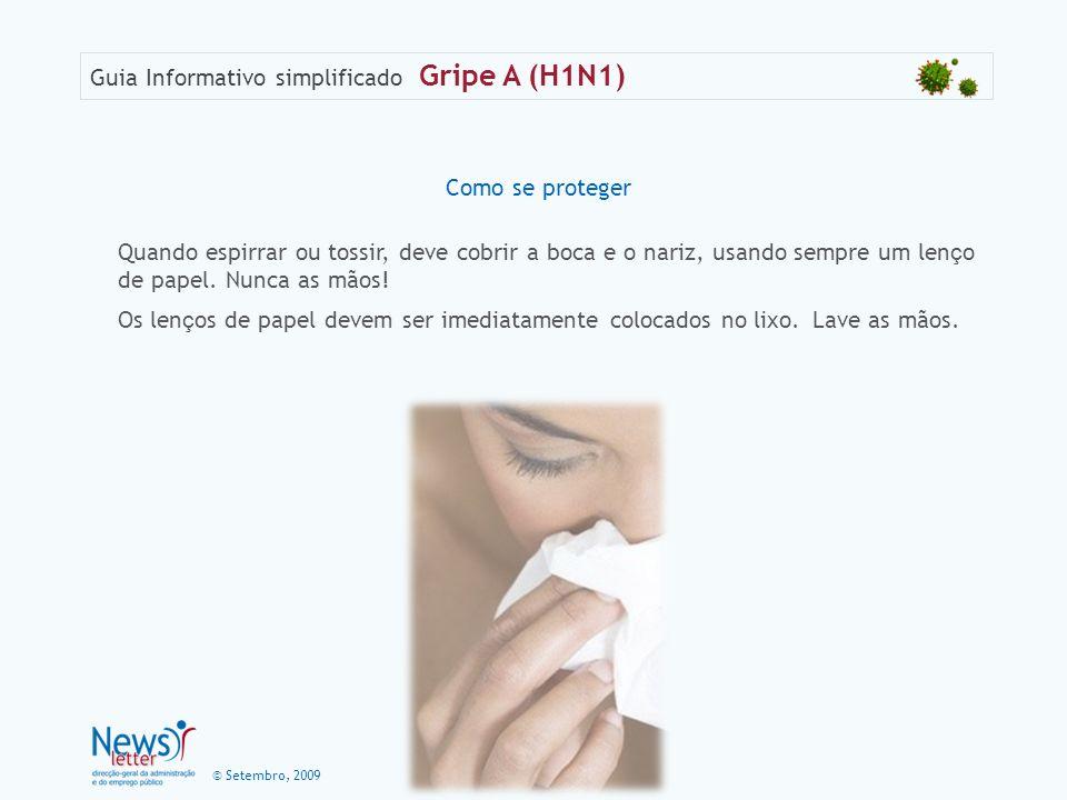 © Setembro, 2009 Guia Informativo simplificado Gripe A (H1N1) Como se proteger Quando espirrar ou tossir, deve cobrir a boca e o nariz, usando sempre