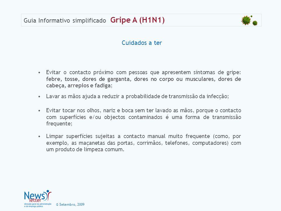 © Setembro, 2009 Guia Informativo simplificado Gripe A (H1N1) Cuidados a ter Evitar o contacto próximo com pessoas que apresentem sintomas de gripe: f