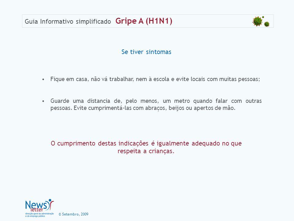 © Setembro, 2009 Guia Informativo simplificado Gripe A (H1N1) Se tiver sintomas Fique em casa, não vá trabalhar, nem à escola e evite locais com muita