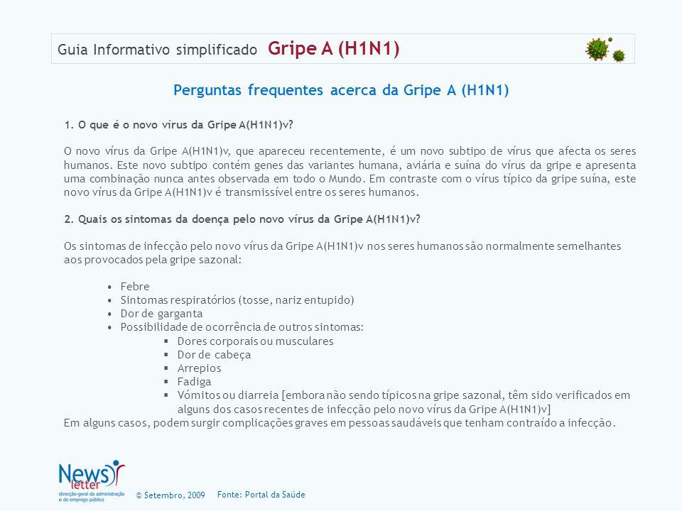 © Setembro, 2009 Guia Informativo simplificado Gripe A (H1N1) Perguntas frequentes acerca da Gripe A (H1N1) 1. O que é o novo vírus da Gripe A(H1N1)v?