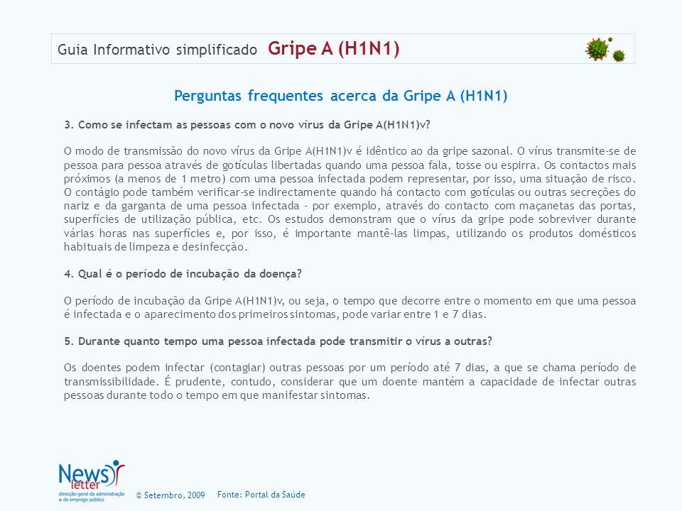 © Setembro, 2009 Guia Informativo simplificado Gripe A (H1N1) 3. Como se infectam as pessoas com o novo vírus da Gripe A(H1N1)v? O modo de transmissão