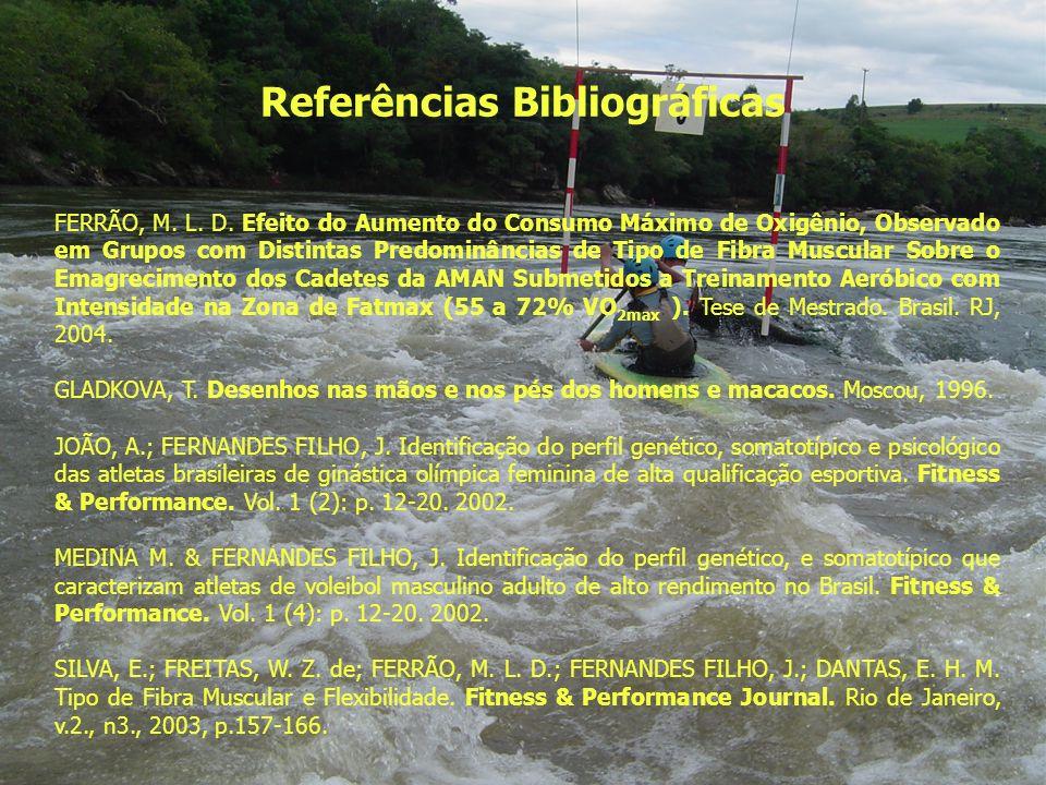Referências Bibliográficas FERRÃO, M. L. D. Efeito do Aumento do Consumo Máximo de Oxigênio, Observado em Grupos com Distintas Predominâncias de Tipo