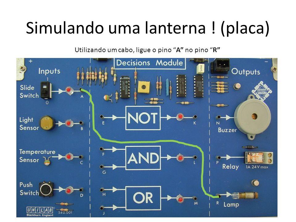 Simulando uma lanterna ! (placa) Utilizando um cabo, ligue o pino A no pino R