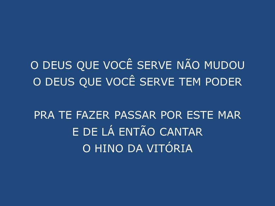 REFRÃO 2x E QUANDO VOCÊ CLAMA CORAÇÃO CONTRITO, TRISTE E FERIDO DEUS RESPONDE, ELE É DEUS.