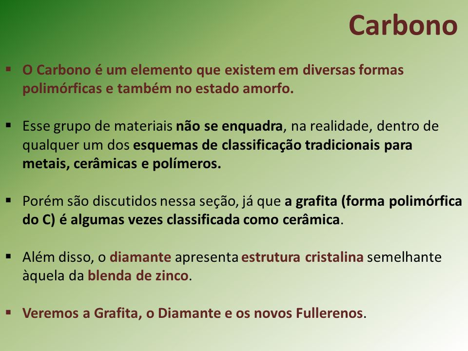 Carbono O Carbono é um elemento que existem em diversas formas polimórficas e também no estado amorfo.