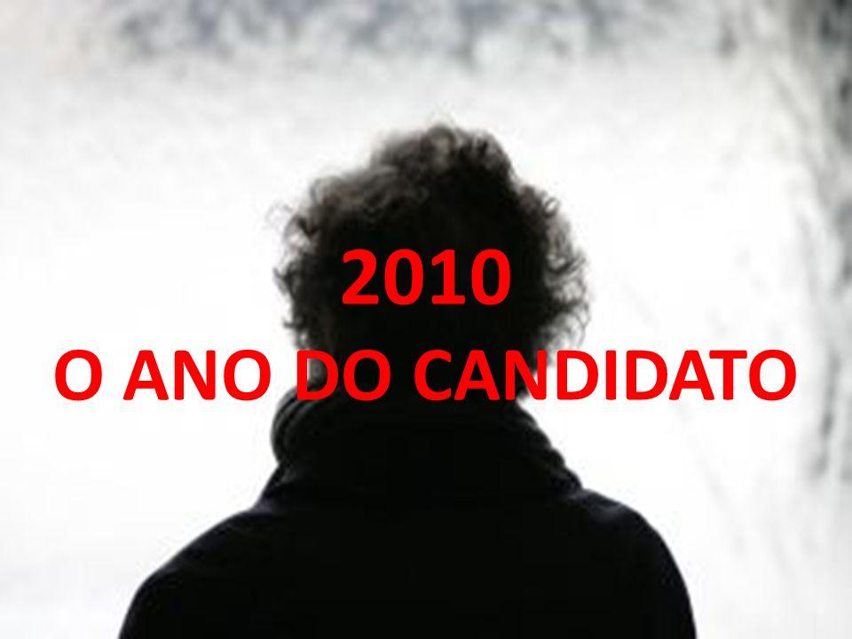 2010 O ANO DO CANDIDATO