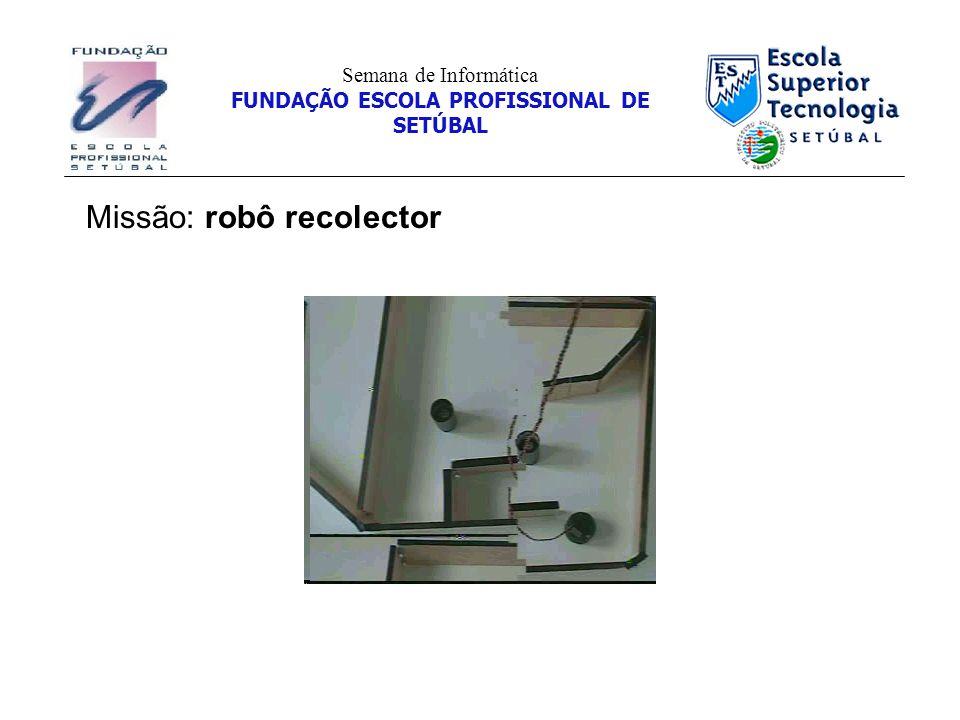 Missão: robô recolector Semana de Informática FUNDAÇÃO ESCOLA PROFISSIONAL DE SETÚBAL
