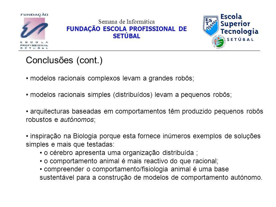 Conclusões (cont.) modelos racionais complexos levam a grandes robôs; modelos racionais simples (distribuídos) levam a pequenos robôs; arquitecturas b