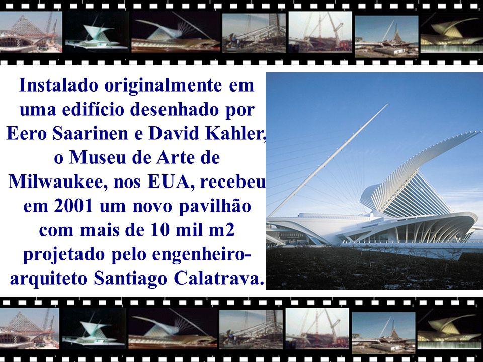 Instalado originalmente em uma edifício desenhado por Eero Saarinen e David Kahler, o Museu de Arte de Milwaukee, nos EUA, recebeu em 2001 um novo pavilhão com mais de 10 mil m2 projetado pelo engenheiro- arquiteto Santiago Calatrava.
