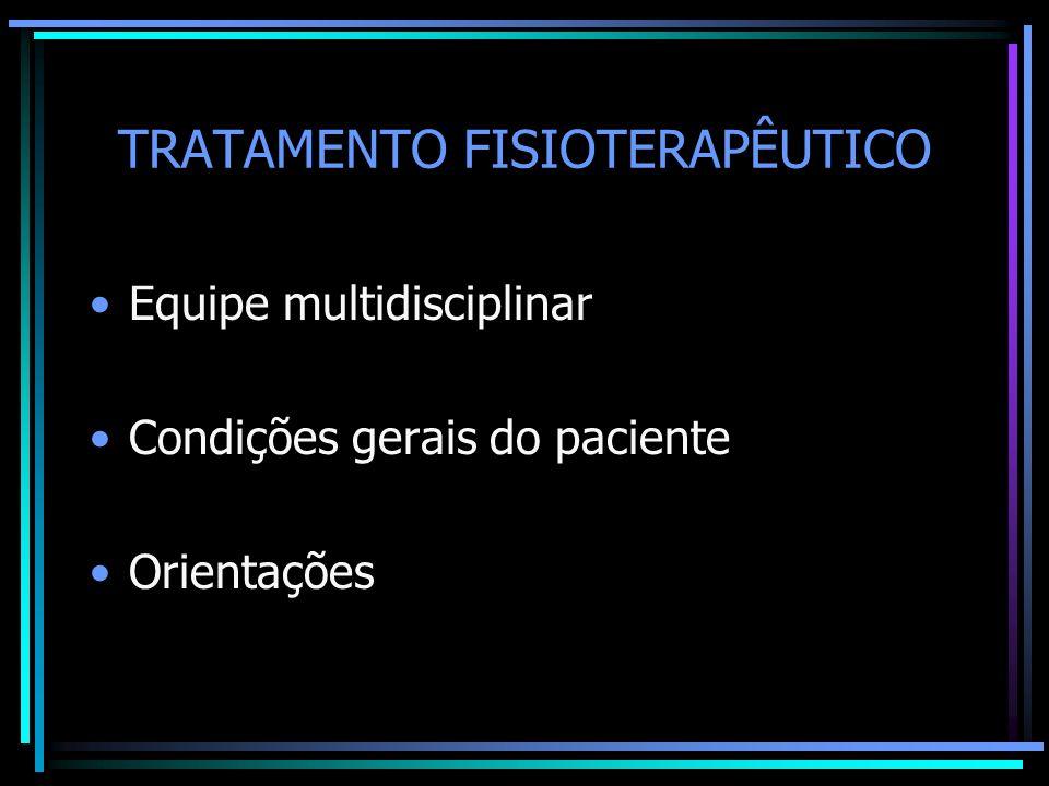 TRATAMENTO FISIOTERAPÊUTICO Equipe multidisciplinar Condições gerais do paciente Orientações