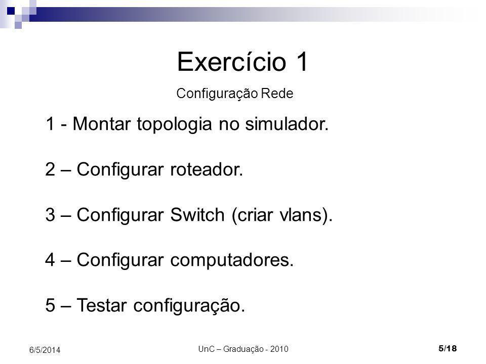 UnC – Graduação - 2010 16/18 6/5/2014 4 – Testar rede Usar os comandos no prompt dos hosts: TELNET = acesso remoto ao console de configuração do switch.
