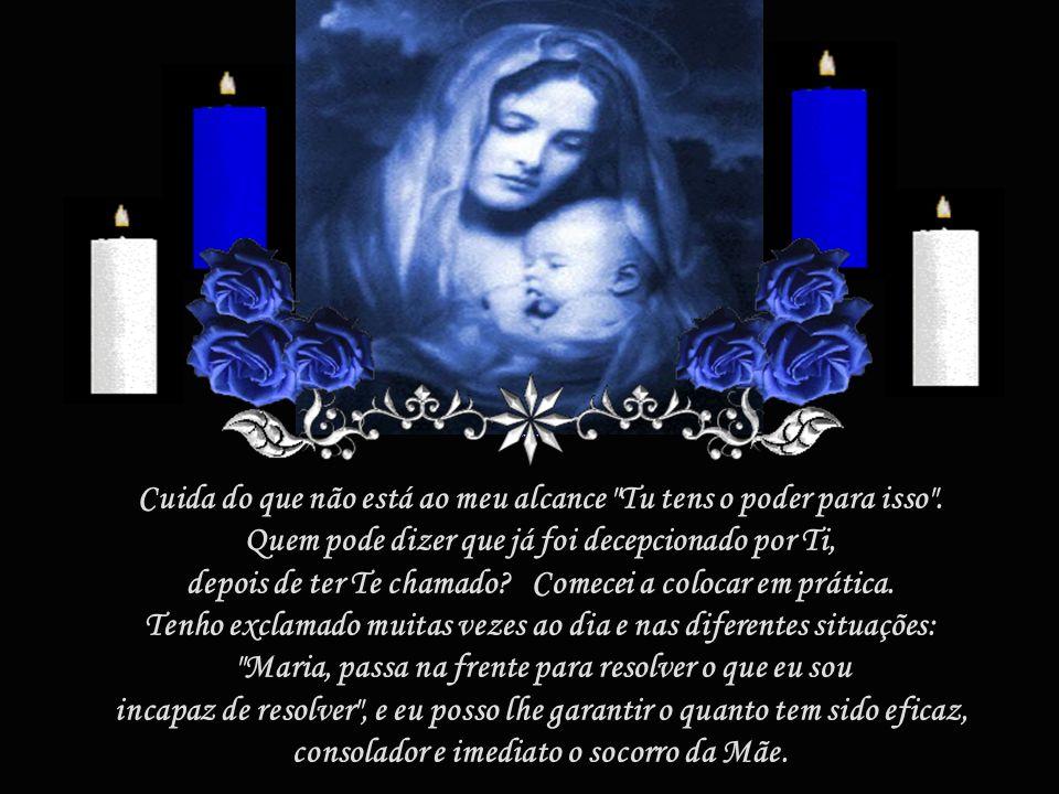 Maria, passa na frente! É fácil? Não, mas a confiança no Senhor através da Mãe, deixam cair todas as suas preocupações, e a providência pôde acontecer