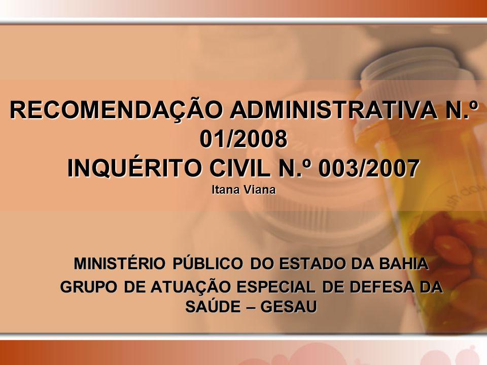 RECOMENDAÇÃO ADMINISTRATIVA N.º 01/2008 INQUÉRITO CIVIL N.º 003/2007 Itana Viana MINISTÉRIO PÚBLICO DO ESTADO DA BAHIA GRUPO DE ATUAÇÃO ESPECIAL DE DEFESA DA SAÚDE – GESAU