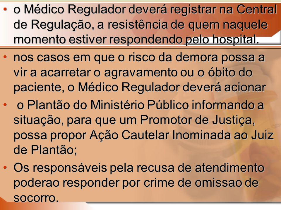 o Médico Regulador deverá registrar na Central de Regulação, a resistência de quem naquele momento estiver respondendo pelo hospital.o Médico Regulado