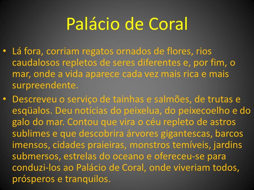 Palácio de Coral Lá fora, corriam regatos ornados de flores, rios caudalosos repletos de seres diferentes e, por fim, o mar, onde a vida aparece cada