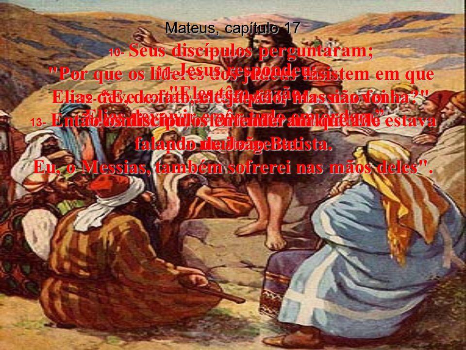 1- Seis dias depois Jesus levou Pedro, Tiago e seu irmão João para cima de um monte alto e solitário, Mateus, capítulo 17 2- e enquanto eles observavam, o seu aspecto mudou de tal maneira que seu rosto brilhava como o sol e suas roupas tornavam-se tão brancas que faziam doer a vista.