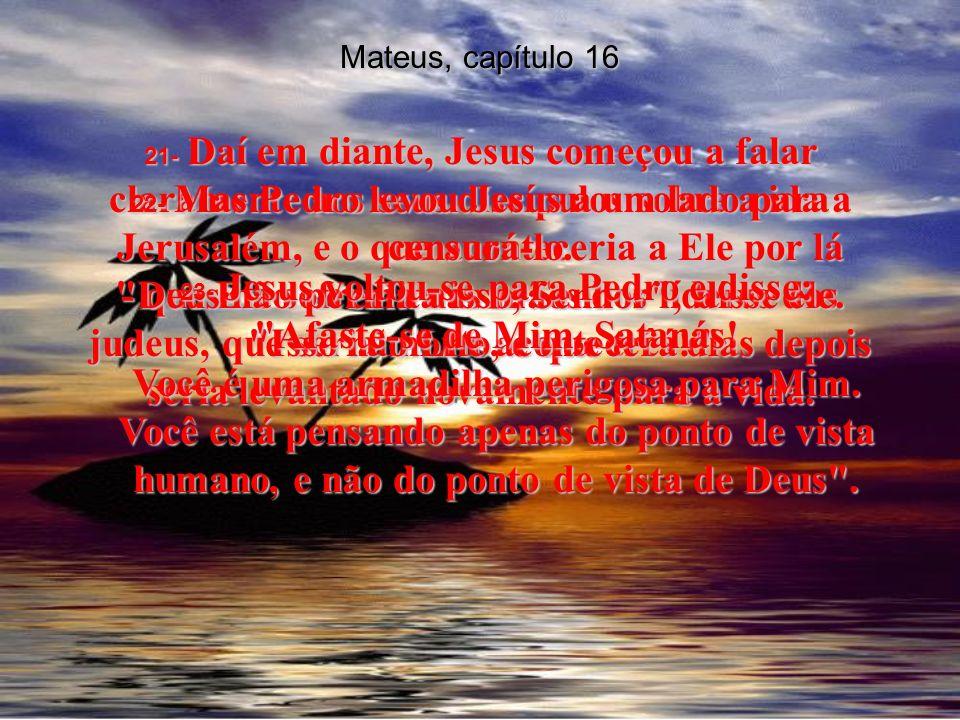 Mateus, capítulo 16 16- Simão Pedro respondeu: O Cristo, o Messias, o Filho do Deus vivo .