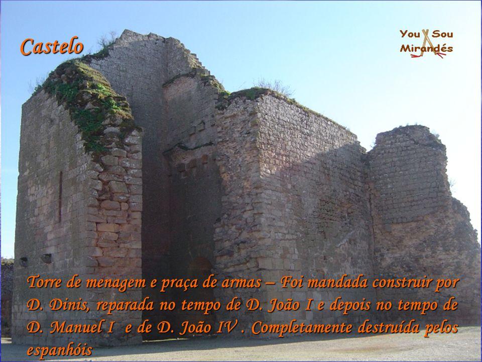 Torre de menagem e praça de armas – Foi mandada construir por D. Dinis, reparada no tempo de D. João I e depois no tempo de D. Manuel I e de D. João I
