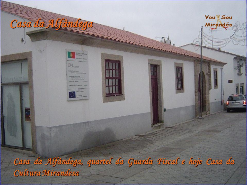 Casa da Alfândega Casa da Alfândega, quartel da Guarda Fiscal e hoje Casa da Cultura Mirandesa