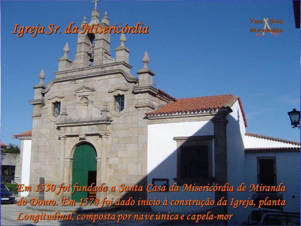 Igreja Sr. da Misericórdia Em 1550 foi fundada a Santa Casa da Misericórdia de Miranda do Douro.