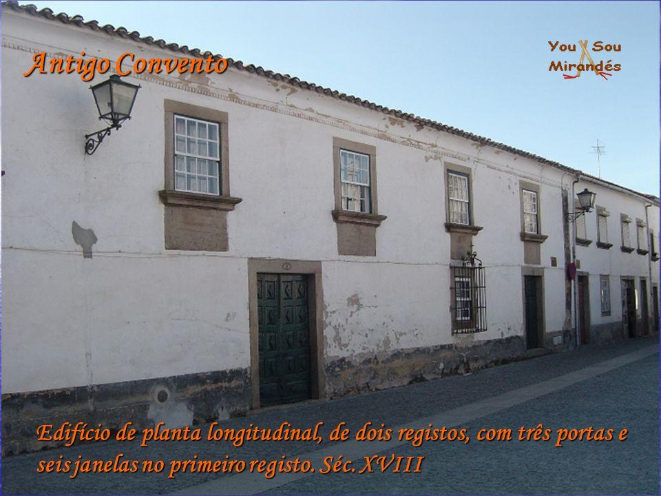 Antigo Convento Edifício de planta longitudinal, de dois registos, com três portas e seis janelas no primeiro registo. Séc. XVIII