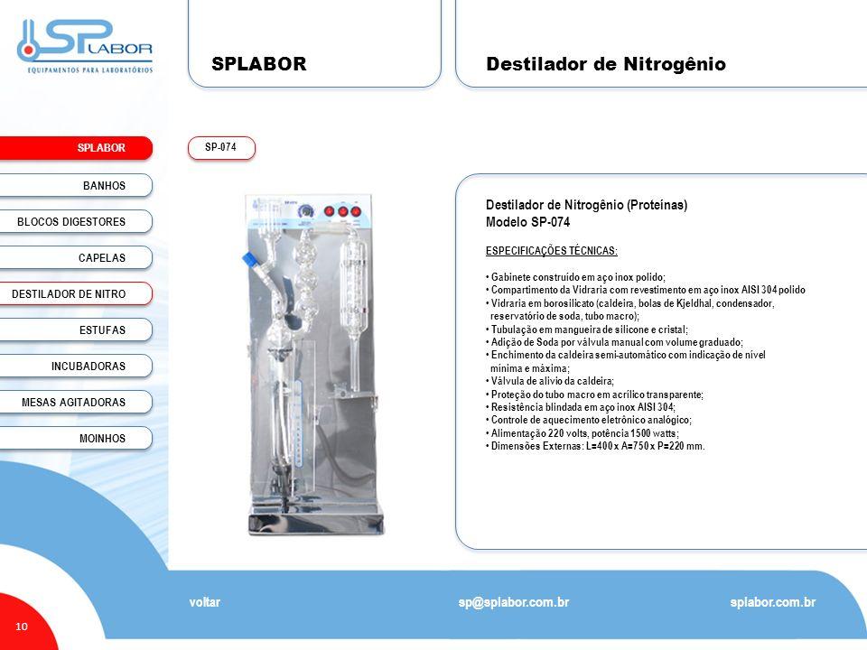 SPLABOR 10 Destilador de Nitrogênio splabor.com.br sp@splabor.com.br SP-074 voltar Destilador de Nitrogênio (Proteínas) Modelo SP-074 ESPECIFICAÇÕES T