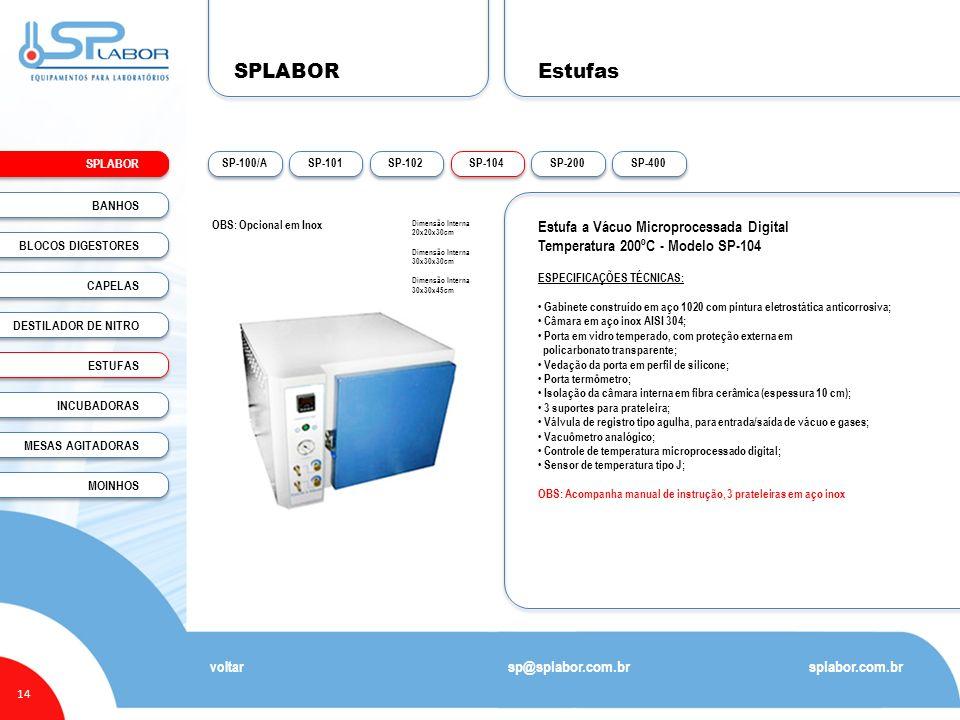SPLABOR 14 Estufas splabor.com.br sp@splabor.com.br voltar Estufa a Vácuo Microprocessada Digital Temperatura 200ºC - Modelo SP-104 ESPECIFICAÇÕES TÉC