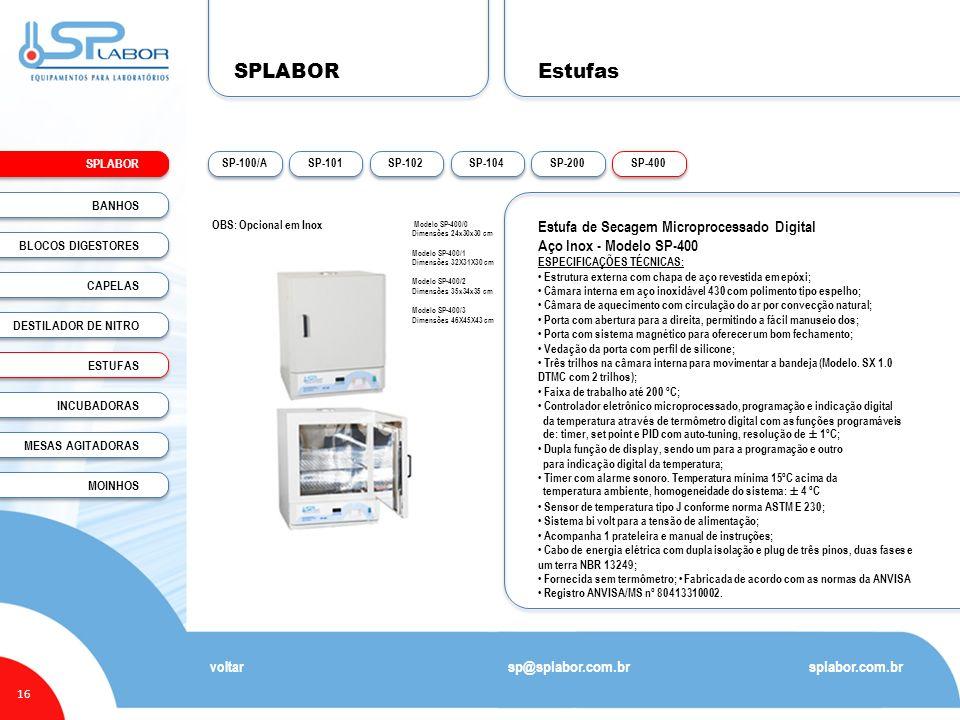 SPLABOR 16 Estufas splabor.com.br sp@splabor.com.br voltar Estufa de Secagem Microprocessado Digital Aço Inox - Modelo SP-400 ESPECIFICAÇÕES TÉCNICAS: