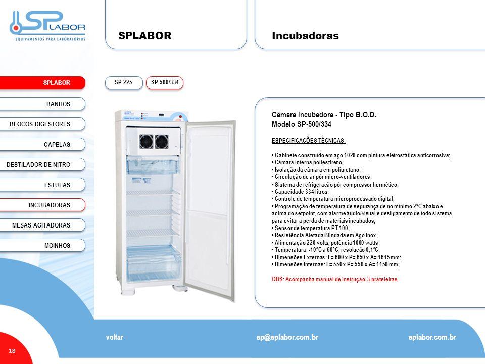 SPLABOR 18 Incubadoras splabor.com.br sp@splabor.com.br voltar Câmara Incubadora - Tipo B.O.D. Modelo SP-500/334 ESPECIFICAÇÕES TÉCNICAS: Gabinete con