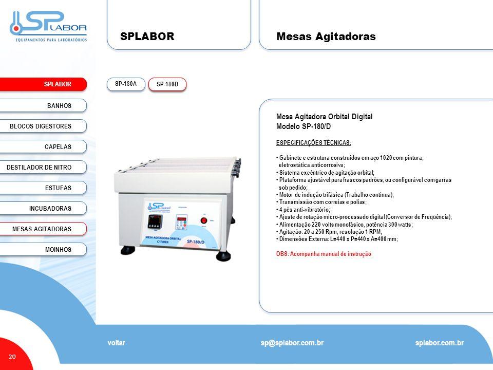 SPLABOR 20 Mesas Agitadoras splabor.com.br sp@splabor.com.br voltar Mesa Agitadora Orbital Digital Modelo SP-180/D ESPECIFICAÇÕES TÉCNICAS: Gabinete e