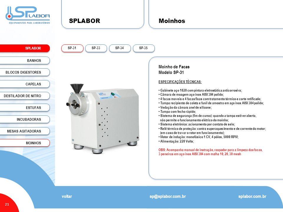 SPLABOR 21 Moinhos splabor.com.br sp@splabor.com.br voltar SP-35SP-34SP-33SP-31 Moinho de Facas Modelo SP-31 ESPECIFICAÇÕES TÉCNICAS: Gabinete aço 102