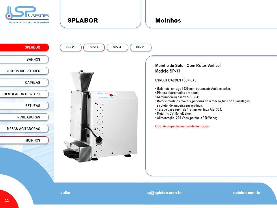 SPLABOR 22 Moinhos splabor.com.br sp@splabor.com.br voltar Moinho de Solo - Com Rotor Vertical Modelo SP-33 ESPECIFICAÇÕES TÉCNICAS: Gabinete: em aço