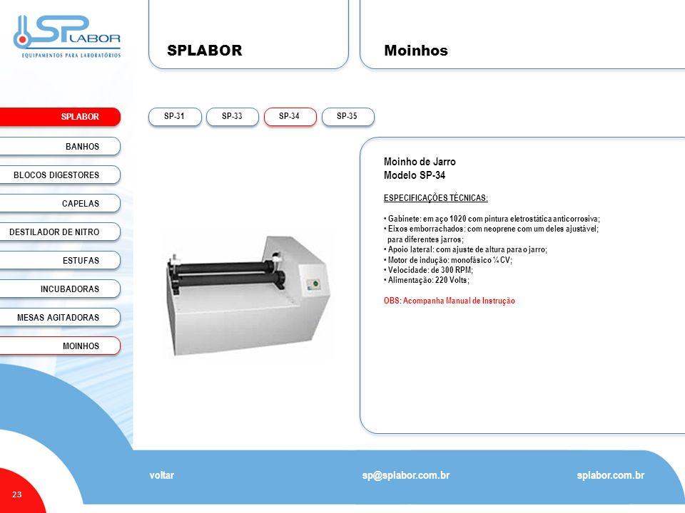 SPLABOR 23 Moinhos splabor.com.br sp@splabor.com.br voltar Moinho de Jarro Modelo SP-34 ESPECIFICAÇÕES TÉCNICAS: Gabinete: em aço 1020 com pintura ele