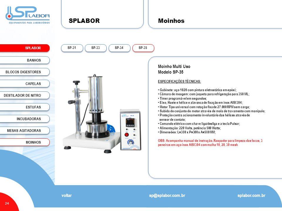 SPLABOR 24 Moinhos splabor.com.br sp@splabor.com.br voltar Moinho Multi Uso Modelo SP-35 ESPECIFICAÇÕES TÉCNICAS: Gabinete: aço 1020 com pintura eletr