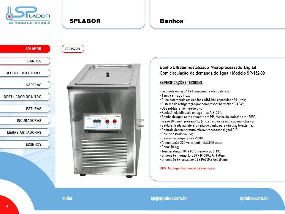 SPLABOR Banho Ultratermostatizado Microprocessado Digital Com circulação de demanda de água Modelo SP-152-30 ESPECIFICAÇÕES TÉCNICAS: Gabinete em aço