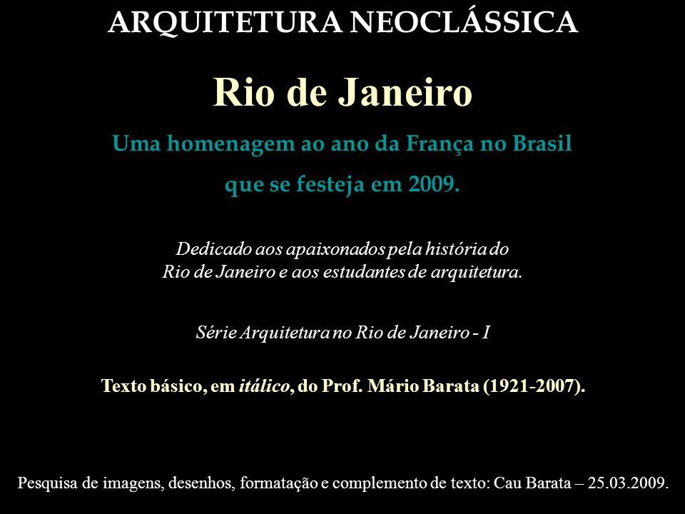 NEOCLÁSSICO O Neoclassicismo no Rio Não ficamos circunscritos, nessa época, ao influxo direto de Portugal e da Espanha.
