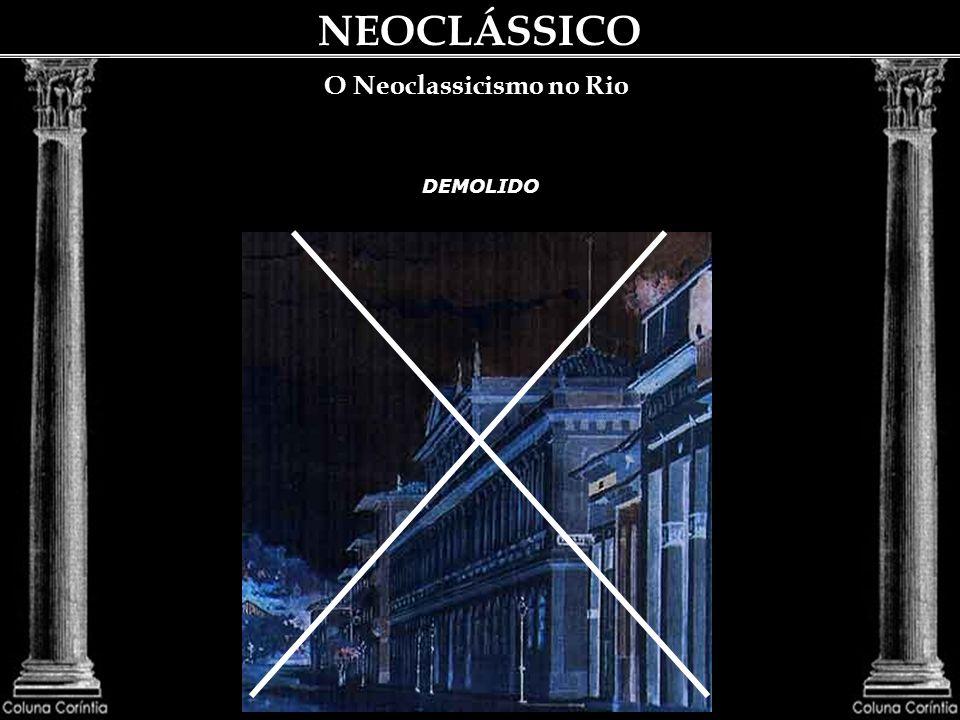 NEOCLÁSSICO O Neoclassicismo no Rio A edificação do Teatro São João em 1813 é um dos exemplos da expansão gradual que o novo estilo, ligado ao raciona